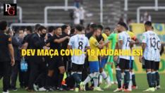 Brezilya-Arjantin maçına covid-19 müdahalesi