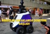 Xavier isimli robotlar sokaklarda denetime başladı.