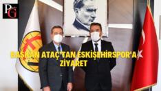 Başkan Ataç'tan Eskişehirspor'a ziyaret