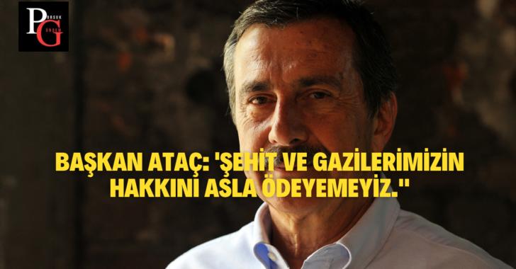 """Başkan Ataç: 'Şehit ve gazilerimizin hakkını asla ödeyemeyiz."""""""